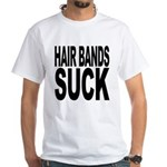 Hair Bands Suck White T-Shirt