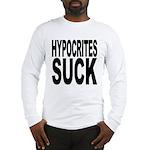 Hypocrites Suck Long Sleeve T-Shirt
