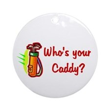 Who's your caddy Ornament (Round)