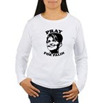 Pray for Palin Women's Long Sleeve T-Shirt
