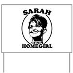 Sarah Palin is my homegirl Yard Sign