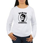 Sarah Palin is my homegirl Women's Long Sleeve T-S