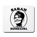 Sarah Palin is my homegirl Mousepad