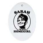 Sarah Palin is my homegirl Oval Ornament