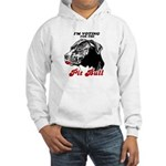 I'm voting for the Pit Bull Hooded Sweatshirt