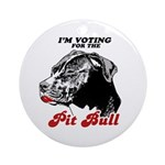 I'm voting for the Pit Bull Ornament (Round)