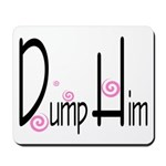 Dump Him Mousepad