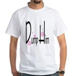 Dump Him White T-Shirt