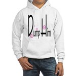 Dump Him Hooded Sweatshirt