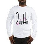 Dump Him Long Sleeve T-Shirt