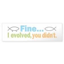 Fine... I evolved, you didn't Bumper Sticker