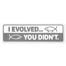 I evolved, You didn't! Bumper Sticker