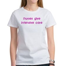 Nurses Give Intensive Care Tee
