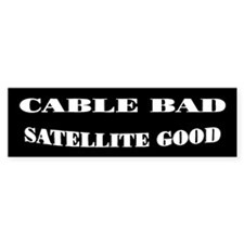 Cable Bad Satellite Good Bumper Bumper Sticker