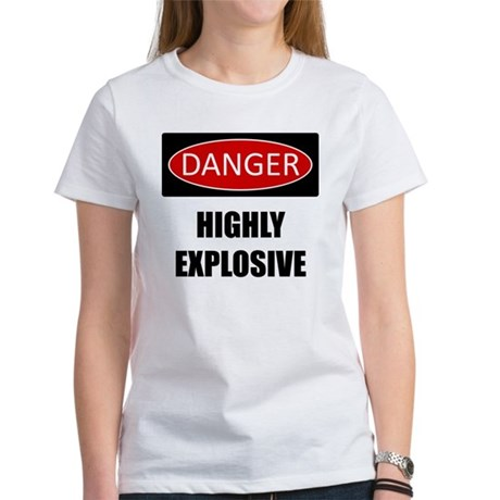 Danger: Highly Explosive Women's T-Shirt