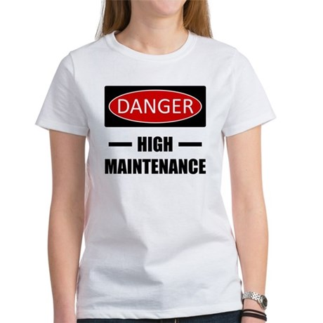 Danger: High Maintenance Women's T-Shirt