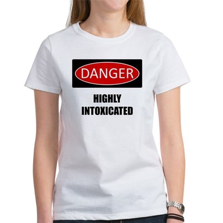 Danger: Highly Intoxicated Women's T-Shirt