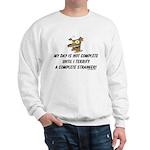 Terrify a complete stranger.. Sweatshirt
