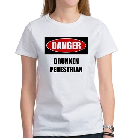 Danger: Drunken Pedestrian Women's T-Shirt