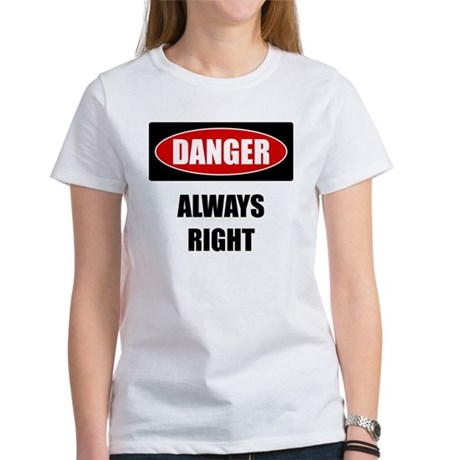 Danger: Always Right Women's T-Shirt