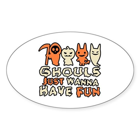 Ghouls Just Wanna Have Fun Oval Sticker