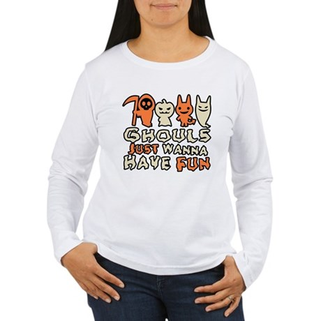 Ghouls Just Wanna Have Fun Womens Long Sleeve T-S