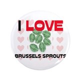 "I Love Brussels Sprouts 3.5"" Button"