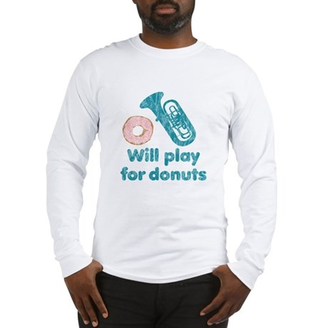 Will Play Tuba for Donuts Long Sleeve T-Shirt