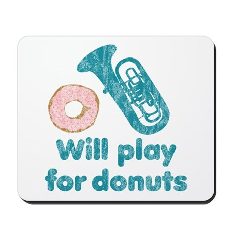 Will Play Tuba for Donuts Mousepad