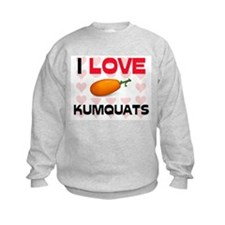 I Love Kumquats Sweatshirt