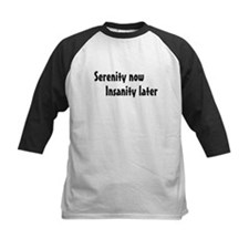 Serenity now, insanity later Tee