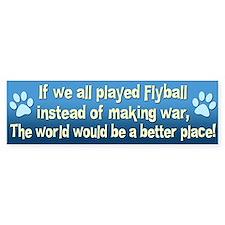 Play Flyball Not War Bumper Car Sticker