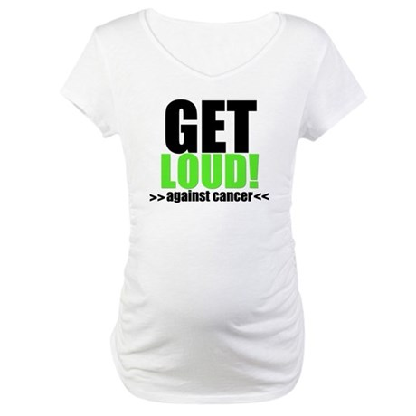 GetLoudAgainstCancer Maternity T-Shirt