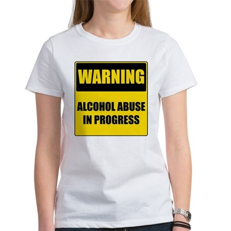 Warning: Alcohol Abuse in Progress Women's T-Shirt