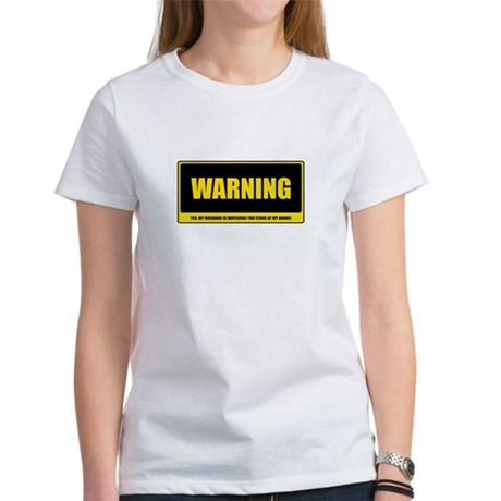 Warning: Husband Watching Women's T-Shirt