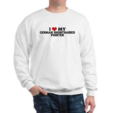 I Love My German Shorthaired  Sweatshirt