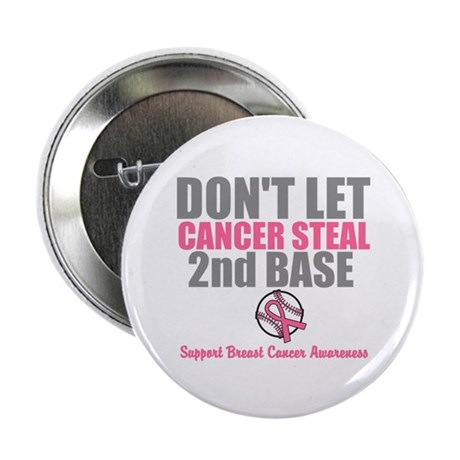 "Dont Let Cancer Steal 2nd Base 2.25"" Button"