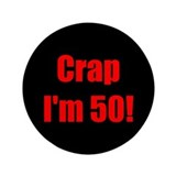 "Crap I'm 50! 3.5"" Button"