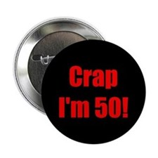 "Crap I'm 50! 2.25"" Button"