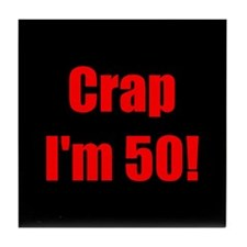 Crap I'm 50! Tile Coaster