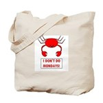 I DON'T DO MONDAYS! Tote Bag