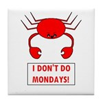 I DON'T DO MONDAYS! Tile Coaster