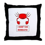 I DON'T DO MONDAYS! Throw Pillow