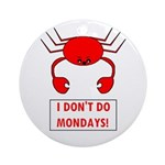 I DON'T DO MONDAYS! Ornament (Round)