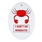 I DON'T DO MONDAYS! Oval Ornament