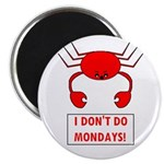 I DON'T DO MONDAYS! Magnet