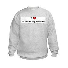 I Love to pee in my wetsuit Sweatshirt
