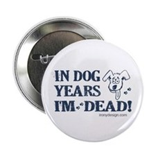 "Dog Years Humor 2.25"" Button"