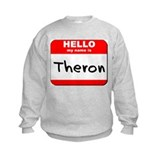 Hello my name is Theron Sweatshirt