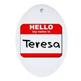 Hello my name is Teresa Oval Ornament